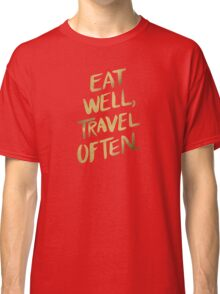 Eat Well, Travel Often – Gold Classic T-Shirt