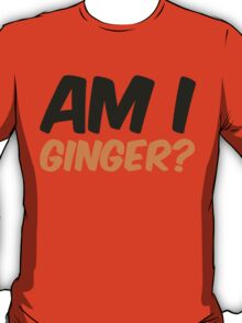 Doctor Who Am I Ginger? T-Shirt
