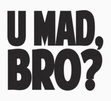 U MAD, BRO? Kids Tee