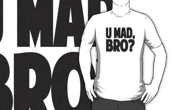 U MAD, BRO? by YellowCanProd