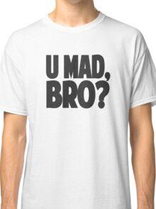 U MAD, BRO? Classic T-Shirt