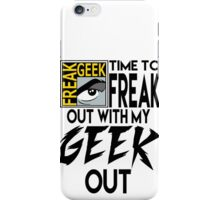 Comic-Con: Time to FREAK out with my GEEK out.  iPhone Case/Skin