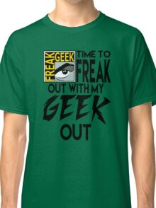 Comic-Con: Time to FREAK out with my GEEK out.  Classic T-Shirt