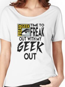 Comic-Con: Time to FREAK out with my GEEK out.  Women's Relaxed Fit T-Shirt