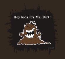 Hey Kids It's Mr. Dirt ! by Macula