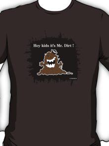 Hey Kids It's Mr. Dirt ! T-Shirt