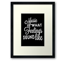 Music Is What Feelings Sound Like Framed Print