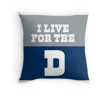I Live for the D Throw Pillow