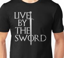 Live By The Sword Unisex T-Shirt