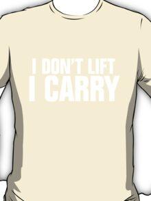 I don't lift, I carry - white T-Shirt