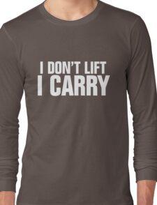 I don't lift, I carry - white Long Sleeve T-Shirt