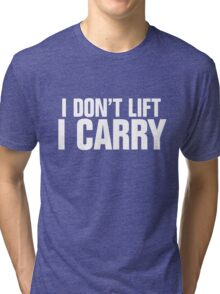I don't lift, I carry - white Tri-blend T-Shirt