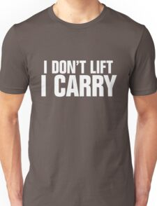 I don't lift, I carry - white Unisex T-Shirt