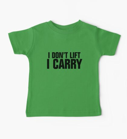 I don't lift, I carry Baby Tee