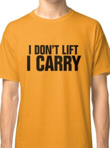 I don't lift, I carry Classic T-Shirt