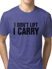 I don't lift, I carry Tri-blend T-Shirt
