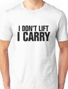 I don't lift, I carry Unisex T-Shirt