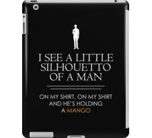 I See a Little Silhouetto of a Man... iPad Case/Skin