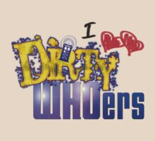 I love Dirty WHOers - light shirts by TerryLightfoot