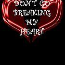 Don't go breaking my heart by Matthew Walmsley-Sims