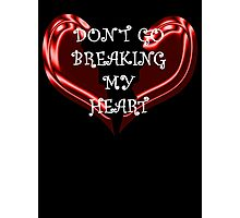 Don't go breaking my heart Photographic Print
