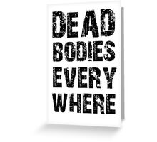 Dead Bodies Everywhere Greeting Card