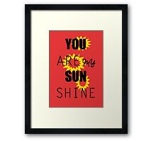 YOU ARE MY SUN SHINE  Framed Print