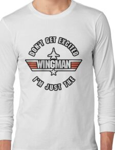 Don't Get Excited, I'm Just the Wingman Long Sleeve T-Shirt