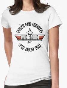 Don't Get Excited, I'm Just the Wingman Womens Fitted T-Shirt