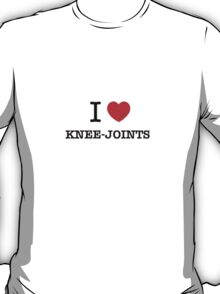 I Love KNEE-JOINTS T-Shirt
