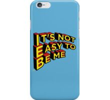 Not Easy to be me iPhone Case/Skin