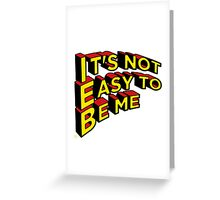 Not Easy to be me Greeting Card