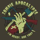Zombie Apocalypse - I'm ready. Are you? by robotrobotROBOT