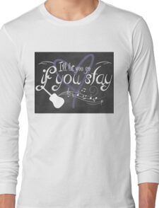 I'll Let You Go, If You Stay Long Sleeve T-Shirt