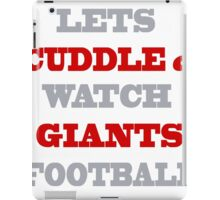 LETS CUDDLE AND WATCH GIANTS FOOTBALL iPad Case/Skin