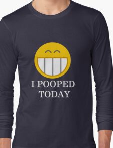 I pooped today smiley face Long Sleeve T-Shirt