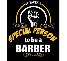 IT TAKES A SPECIAL PERSON TO BE A BARBER Photographic Print