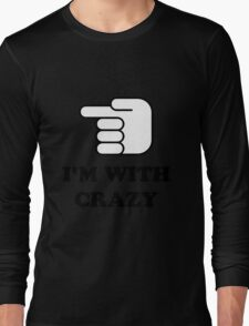 I'm With Crazy Long Sleeve T-Shirt