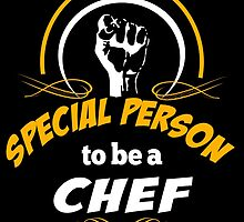 IT TAKES A SPECIAL PERSON TO BE A CHEF by rockingtees