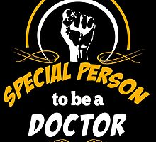 IT TAKES A SPECIAL PERSON TO BE A DOCTOR by rockingtees