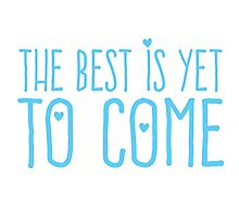 The best is yet to come (Blue) Photographic Print