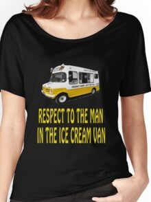 Respect to the man in the Ice Cream Van  Women's Relaxed Fit T-Shirt