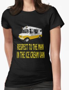 Respect to the man in the Ice Cream Van  Womens Fitted T-Shirt