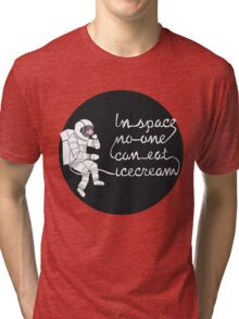 In space no-one can eat icecream Tri-blend T-Shirt