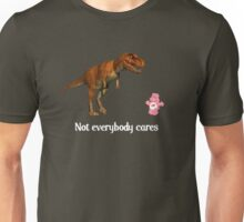 Not everybody cares Unisex T-Shirt