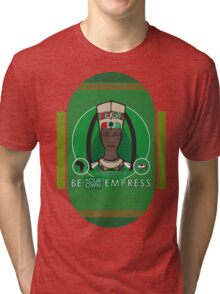 BE YOUR OWN EMPRESS Tri-blend T-Shirt