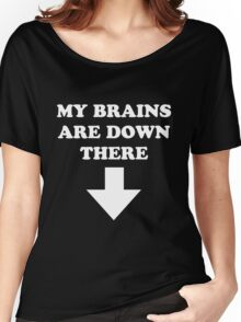 My Brains Are Down There Women's Relaxed Fit T-Shirt