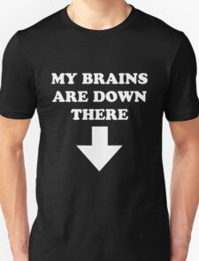 My Brains Are Down There T-Shirt