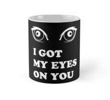 I Got My Eyes On You Mug