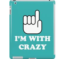 I'm With Crazy iPad Case/Skin